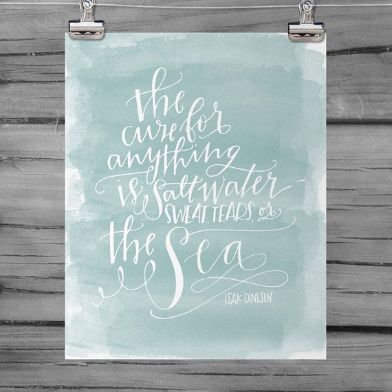 Free Shipping - Hand Lettered Print - Watercolor Background - Isak Dinesen Quote - The Cure For Anything is Salt Water