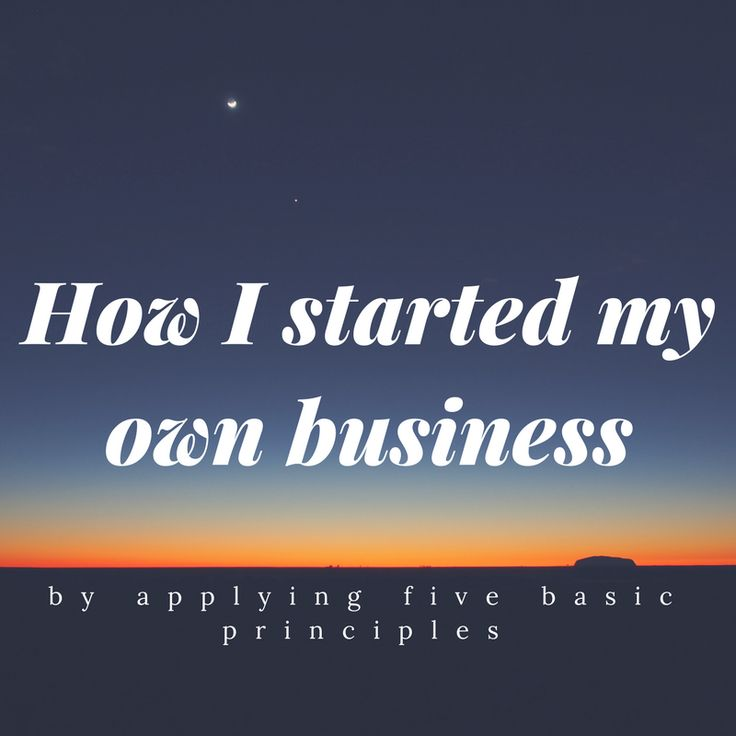 I applied fove basic principles when I started my business and I would like to share them with you on my blog - How I Started My Own Business.  #howistartedmyownbusiness #principlestofollowwhenstartingabussiness #newventures #zunshine