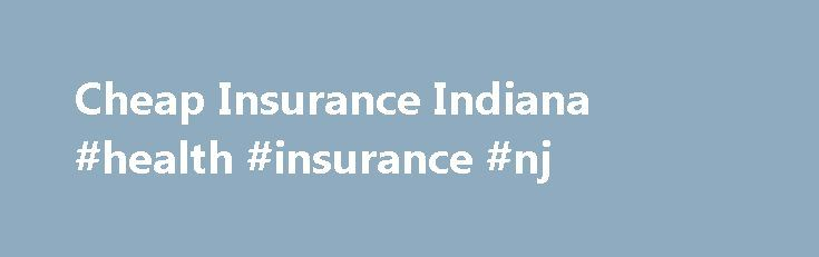 Cheap Insurance Indiana #health #insurance #nj http://insurance.nef2.com/cheap-insurance-indiana-health-insurance-nj/  #cheap car insurance rate # Cheap Insurance Indiana Driving in Indiana: Statewide Stats Insurance Facts Indiana's 12-month average car insurance premium, as of December 2013, was $1,202. The most populated cities are Indianapolis and Fort Wayne. The rates will be... Read more