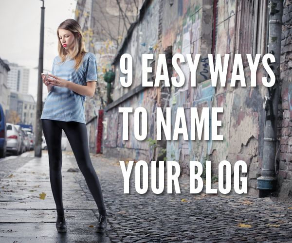 9 Easy Ways To Name Your Blog ... specific to a fashion blog but still has some good ideas