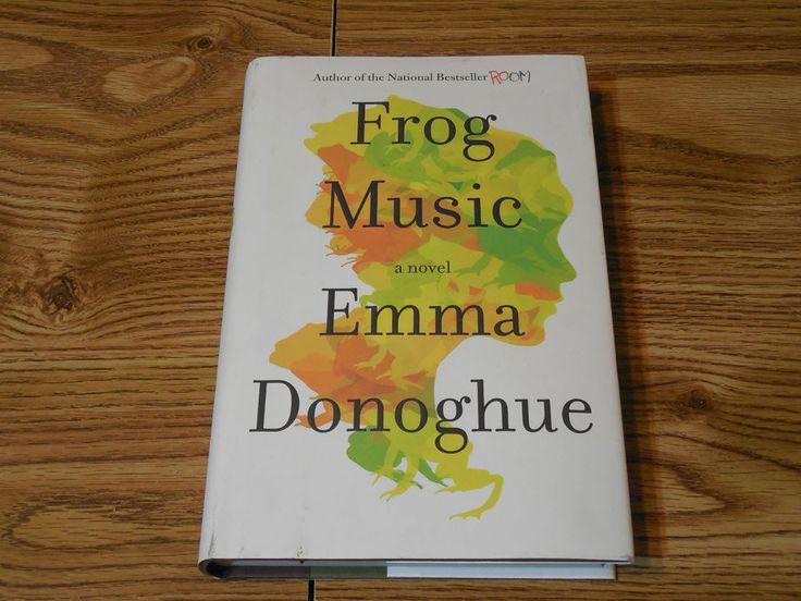 Frog Music Emma Donoghue 2014 Hardcover w/jacket Fiction Suspense Mystery