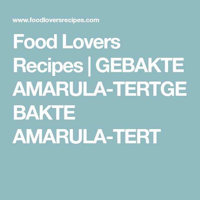 Food Lovers Recipes | GEBAKTE AMARULA-TERTGEBAKTE AMARULA-TERT