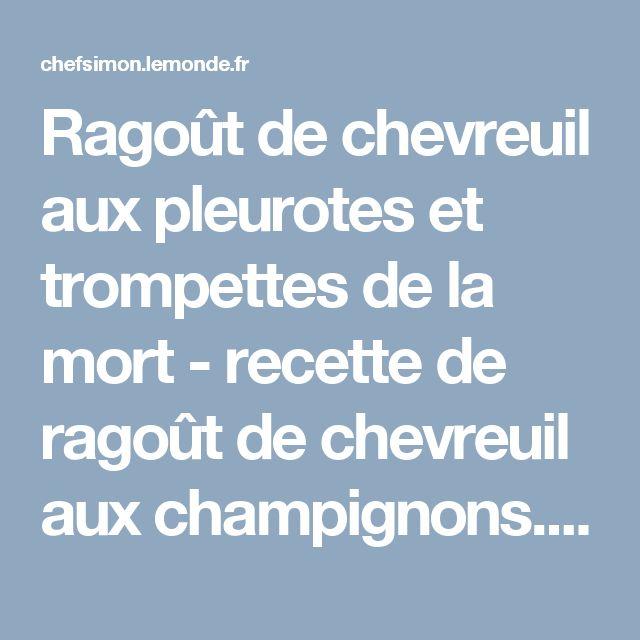 Ragoût de chevreuil aux pleurotes et trompettes de la mort - recette de ragoût de chevreuil aux champignons. par Chef Simon