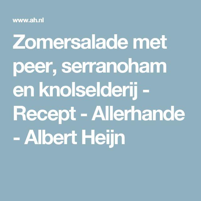 Zomersalade met peer, serranoham en knolselderij - Recept - Allerhande - Albert Heijn