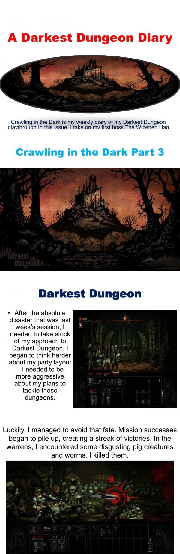 A Darkest Dungeon Diary - Magazine with 9 pages: Crawling in the Dark is a weekly diary of my experience with the permadeath dungeon crawler and frustration simulator known as Darkest Dungeon. Half role-playing, half story-telling, and half review, join me on a math-challenged journey through heart attacks, Eldritch horrors, and the year's best narrator.