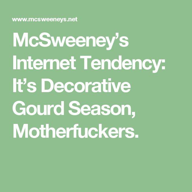 McSweeney's Internet Tendency: It's Decorative Gourd Season, Motherfuckers.