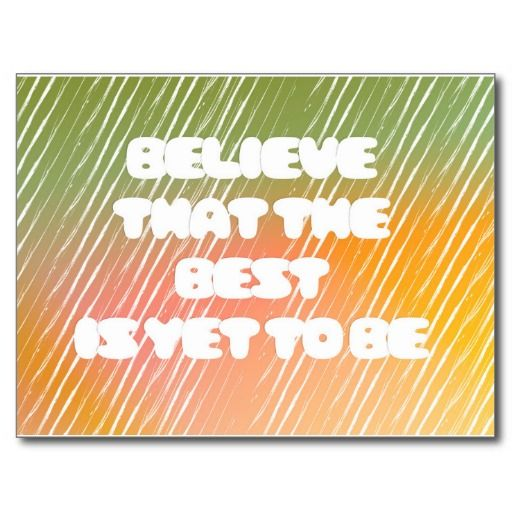 """""""Believe that the best is yet to be"""" Postcard"""