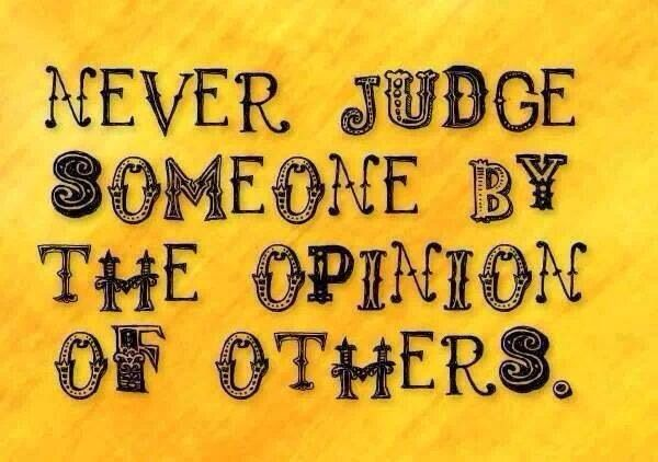 This is true if people didn't gossip and judge you would find you would have a lot more friends!