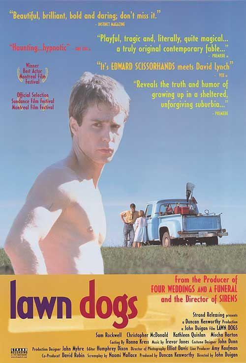 Луговые собачки (Lawn Dogs) Обожаю такие фильмы, сильнейшая работа, постоянно балансирующая на грани дозволенного. Странная современная сказка, жестокая и завораживающая она не щадит ни героев, ни зрителей и смело обличает лицемерие и двуличность. В ней есть что-то от раннего Бертона, что-то от практически не меняющегося Гиллиама, но главное - фильм развивается своим непредсказуемым путем и следить за ним невероятно интересно и тревожно.