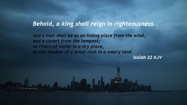 Isaiah 32 - Warnings to take shelter from the tempest of the Lord.