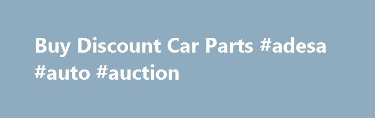 Buy Discount Car Parts #adesa #auto #auction http://autos.nef2.com/buy-discount-car-parts-adesa-auto-auction/  #discount auto body parts # Discount Car Parts Get The Best Deals For Discount Car Parts Cars are seen as the expression of the personality and style statement or a status symbol. The car you drive will speak much about your personality, and in most of the cases it is a major of the decisive in the first impression. In this too, the looks of the car you drive are as important as…