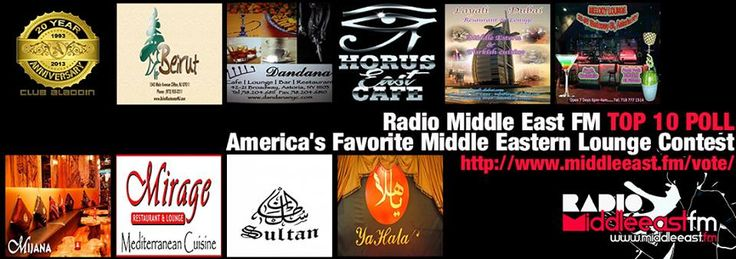 Top 10 America's Favorite Middle Eastern Lounge Contest August 2013 : New York / New Jersey Listed in Alphabetical Order  What's Your Favorite Middle Eastern Lounge From These 10 Places?  1-ALADDIN / New Jersey 2-BEIRUT / New Jersey 3-DANDANA / New York 4-HORUS / New York 5-LAYALI DUBAI / New York 6-MELODY / New York 7-MIJANA / New York 8-MIRAGE / New Jersey 9-SULTAN / New Jersey 10-YA HALA / New Jersey  Cast Your Vote Now here===>www.middleeast.fm/vote/