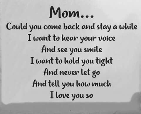 Mom, could you come back and stay awhile?