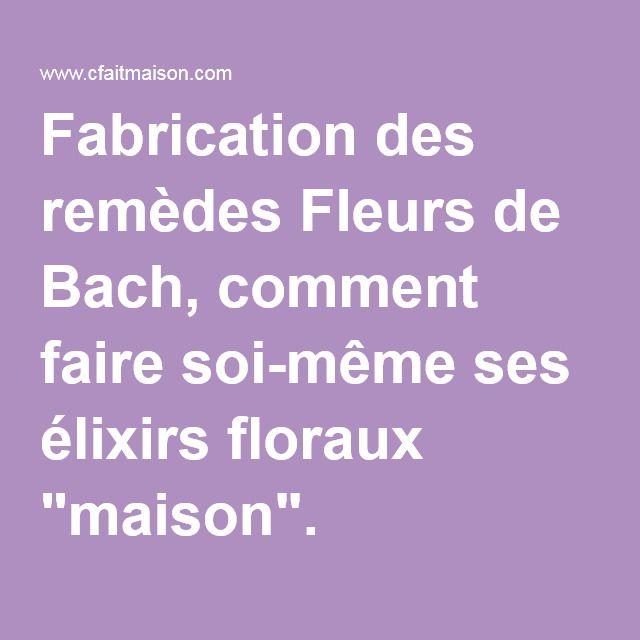 """Fabrication des remèdes Fleurs de Bach, comment faire soi-même ses élixirs floraux """"maison""""."""
