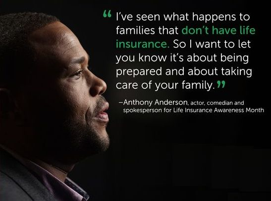 """""""I've seen what happens to families that don't have Life insurance. So I want to let you know it's about being prepared and about taking care of your family."""" Anthony Anderson"""
