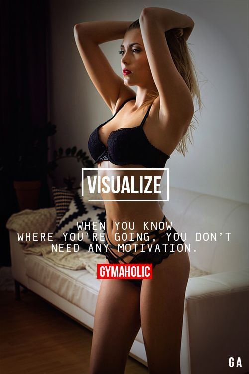 gymaaholic:  VisualizeWhen you know where you're going, you don't need any motivation.http://www.gymaholic.co