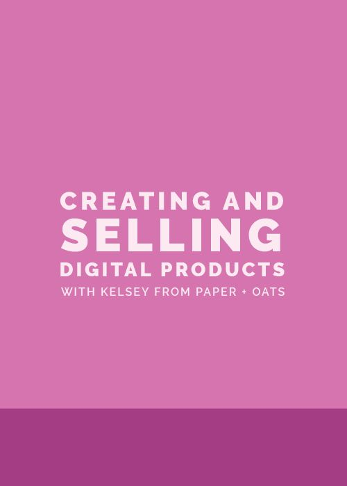 Creating and Selling Digital Products with Kelsey from Paper + Oats - Elle & Company
