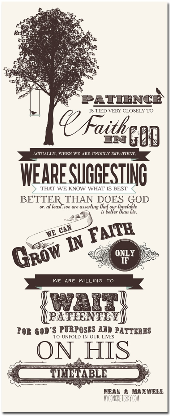 patience is tied very closely to faith in god...we can grow in faith - maxwell
