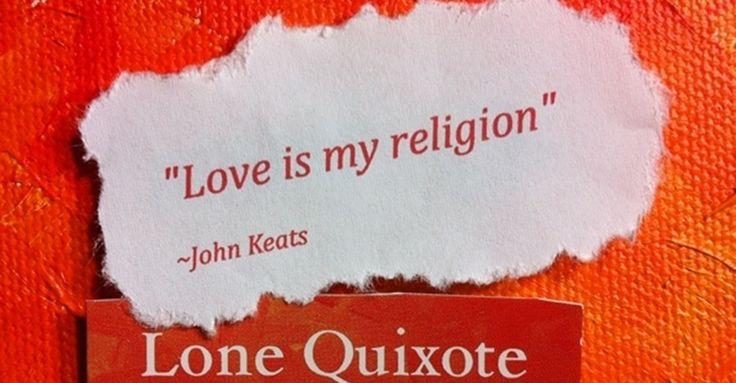Love is my religion. -- John Keats #quotes #life #love #JohnKeats #keats
