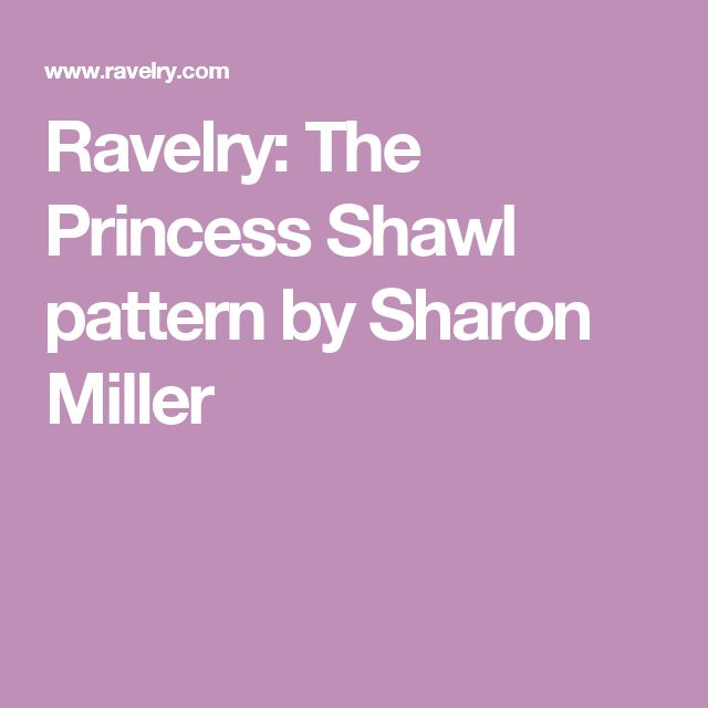 Ravelry: The Princess Shawl pattern by Sharon Miller