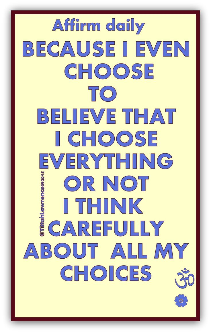 Whether you choose to believe it or not it is still your choice.