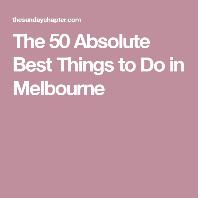 The 50 Absolute Best Things to Do in Melbourne