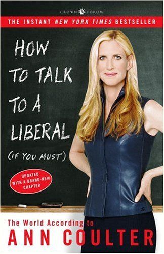 Bestseller Books Online How to Talk to a Liberal (If You Must): The World According to Ann Coulter Ann Coulter $12.98  - http://www.ebooknetworking.net/books_detail-1400054192.html