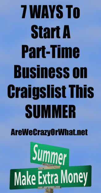 7 Ways To Start A Part-Time Business on Craigslist This Summer   Are We Crazy, Or What?   #prepbloggers #summerjob