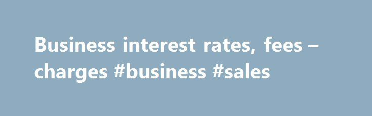 """Business interest rates, fees – charges #business #sales http://money.nef2.com/business-interest-rates-fees-charges-business-sales/  #business loan rates # Interest rates, fees and charges Customer Margin may apply. **These interest rates are indicative and are subject to change on a daily basis. Rates are linked to the """"bid rate"""" quoted on the """"BBSY"""" page of the Reuters Monitor System at or about 10.15am 26 August 2016 Sydney time. Different rates apply to different Pricing Periods. Details…"""