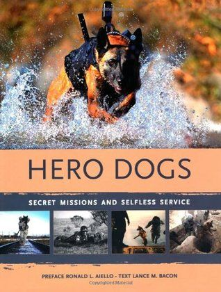 Hero dogs : secret missions and selfless service - Lance M. Bacon | Find it @ Radford Library F BAC