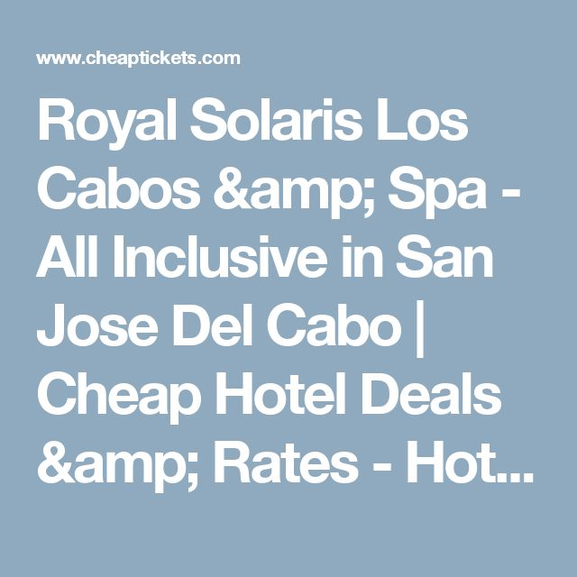 Royal Solaris Los Cabos & Spa - All Inclusive in San Jose Del Cabo | Cheap Hotel Deals & Rates - Hotel Reviews on Cheaptickets
