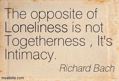 Richard Bach Quotes Death | Richard Bach : The opposite of Loneliness is not Togetherness , It's ...