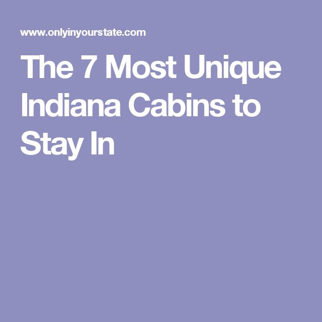 The 7 Most Unique Indiana Cabins to Stay In