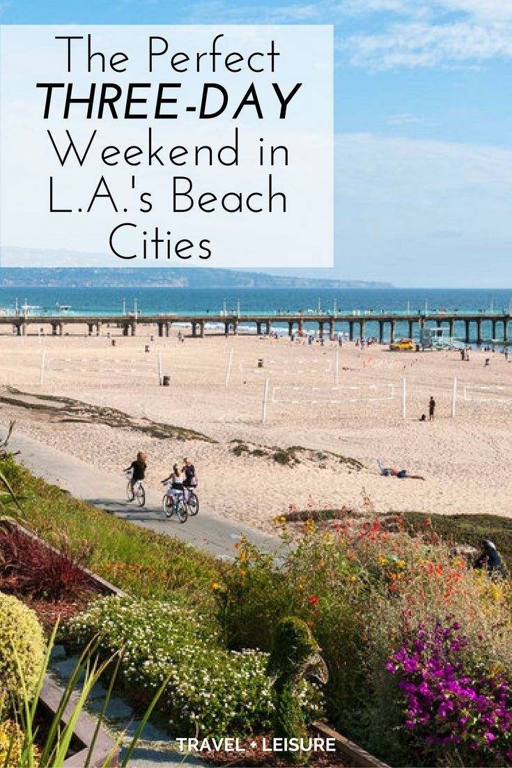 As part of a new series, Travel + Leisure is exploring America one three-day weekend at a time. Here's what to do on a short trip to the South Bay in Los Angeles County.