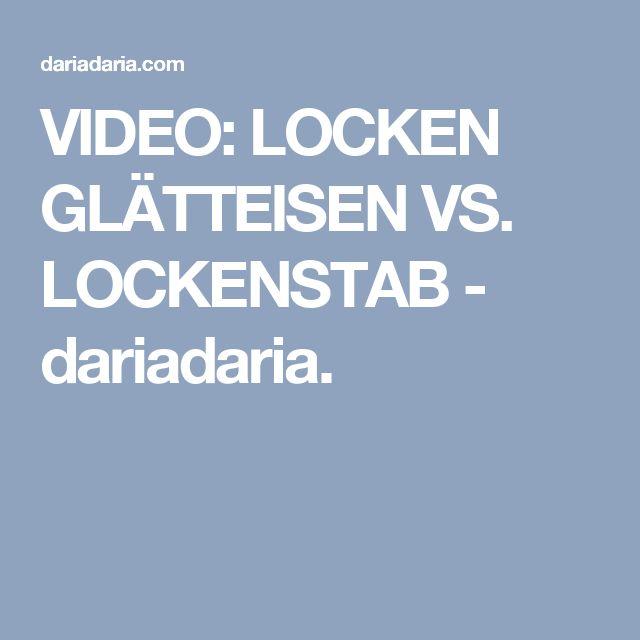 VIDEO: LOCKEN GLÄTTEISEN VS. LOCKENSTAB - dariadaria.