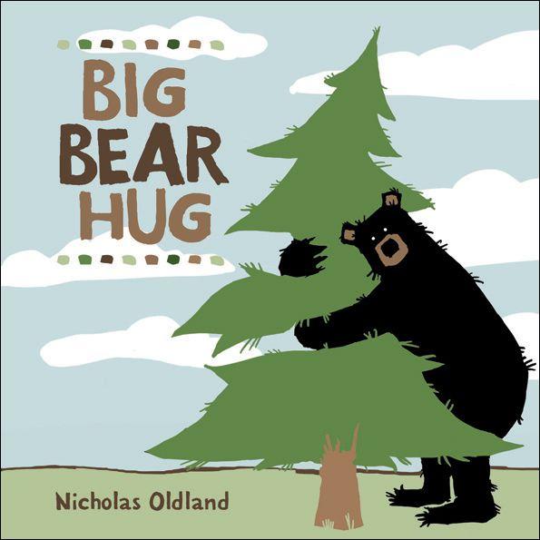 Big Bear Hug, written and illustrated by Nicholas Oldland.