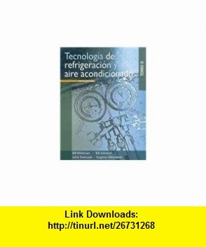 Tecnologia de refrigeracion y aire acondicionado / Refrigeration  Air Conditioning Technology (Spanish Edition)TOMO II (9786074811421) William C. Whitman, William M. Johnson, John Tomczyk, Eugene Silberstein, Javier Leon Cardenas , ISBN-10: 6074811423  , ISBN-13: 978-6074811421 ,  , tutorials , pdf , ebook , torrent , downloads , rapidshare , filesonic , hotfile , megaupload , fileserve