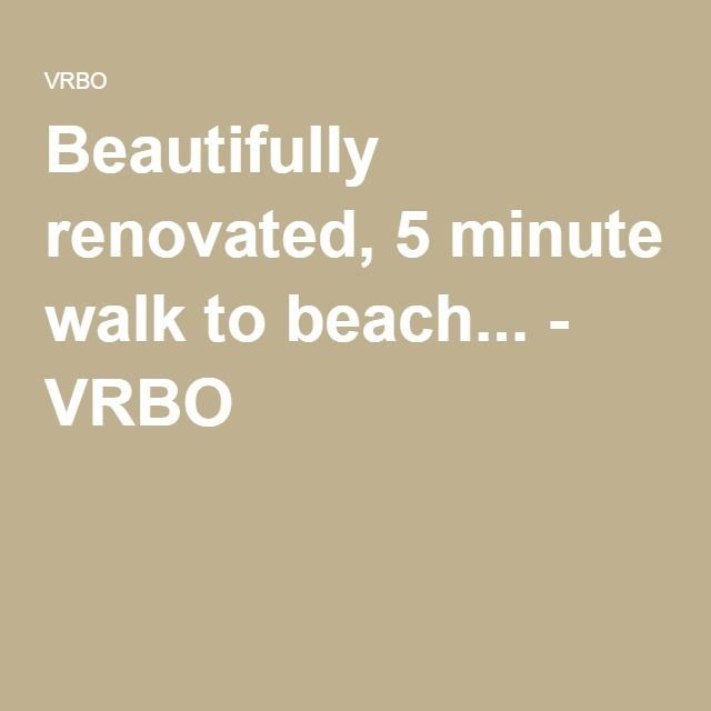 Beautifully renovated, 5 minute walk to beach... - VRBO