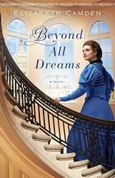Iola's Christian Reads: reviewing Beyond All Dreams by Elizabeth Camden. Excellent Christian historical romance!