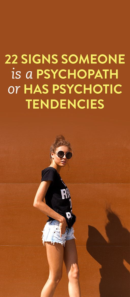 22 signs someone is a psychopath or has psychotic tendencies