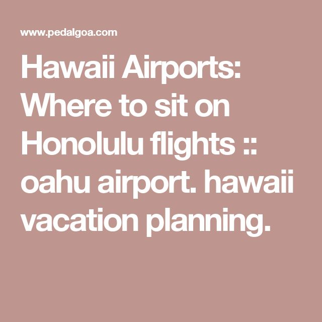Hawaii Airports: Where to sit on Honolulu flights :: oahu airport. hawaii vacation planning.
