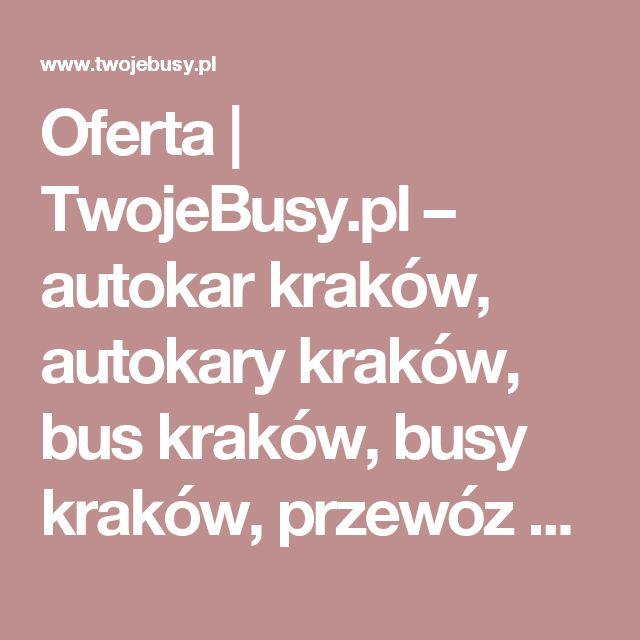 Oferta  |  TwojeBusy.pl – autokar kraków, autokary kraków, bus kraków, busy kraków, przewóz osób kraków, wynajem autokarów kraków, wynajem busów kraków