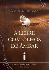 A_LEBRE_COM_OLHOS_DE_AMBAR - Edmund de Waal