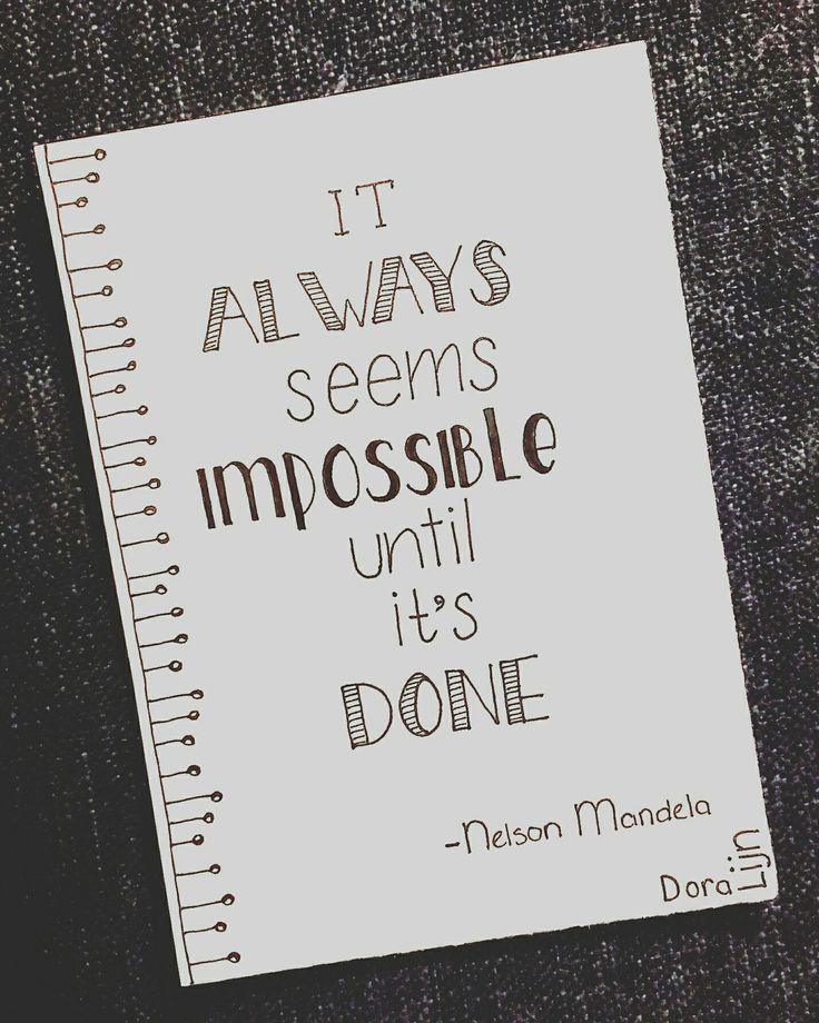 It always seems impossible until it's done. ( vertaling ) het lijkt altijd onmogelijk totdat het klaar is