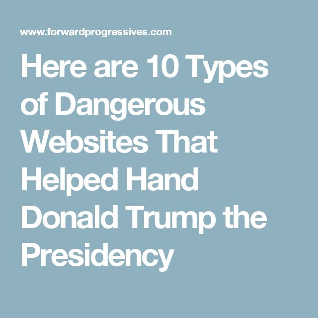 Here are 10 Types of Dangerous Websites That Helped Hand Donald Trump the Presidency