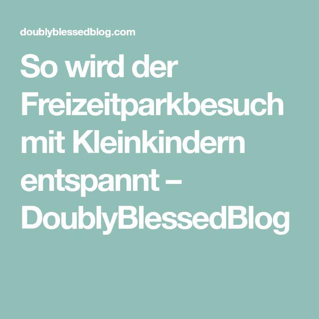 So wird der Freizeitparkbesuch mit Kleinkindern entspannt – DoublyBlessedBlog