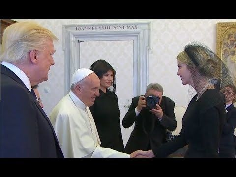 President Trump @ the Vatican with Pope Francis, Melania & Ivanka Trump 5/24