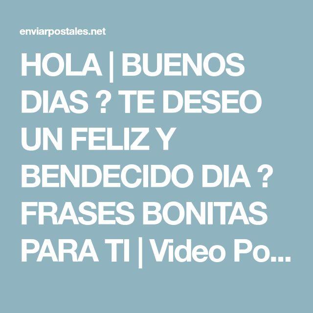 HOLA | BUENOS DIAS 🌈 TE DESEO UN FELIZ Y BENDECIDO DIA 🌄 FRASES BONITAS PARA TI | Video Postales de Amor