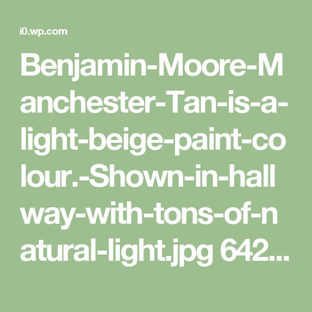 Benjamin-Moore-Manchester-Tan-is-a-light-beige-paint-colour.-Shown-in-hallway-with-tons-of-natural-light.jpg 642×967 pixels