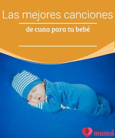 Las mejores canciones de cuna para tu bebé   Las mejores canciones de cuna para tu bebé son esas que con amor y dedicación le cantas a la hora de dormir